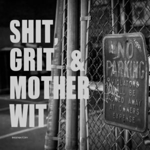 Shit, Grit & Mother Wit